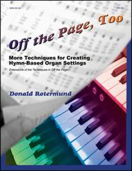 Off the Page, Too Tips and Techniques for Creating Hymn-Based Organ Settings