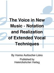 The Voice in New Music - Notation and Realization of Extended Vocal Techniques