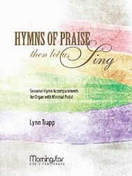 Hymns of Praise Then Let Us Sing: Seasonal Hymn Accompaniments for Organ with Minimal Pedal