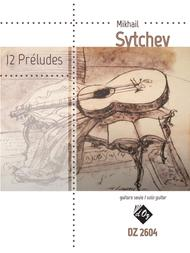 Mikhail Sytchev  Sheet Music 12 Preludes Song Lyrics Guitar Tabs Piano Music Notes Songbook