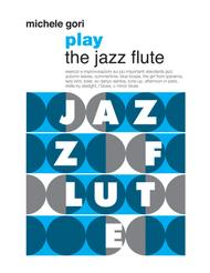 """Michele Gori  Sheet Music """"Play the Jazz Flute"""" - jazz flute practice book Song Lyrics Guitar Tabs Piano Music Notes Songbook"""