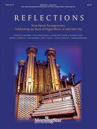 Reflections: Nine Hymn Arrangements Celebrating 150 Years of Organ Music in Salt Lake City