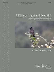 All Things Bright and Beautiful: Eight Hymn Settings for Organ