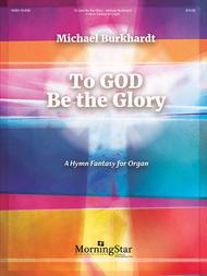 To God Be the Glory: A Hymn Fantasy for Organ