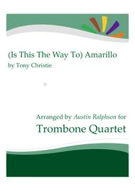 Tony Christie, Neil Sedaka, Peter Kay  Sheet Music (Is This The Way To) Amarillo - trombone quartet Song Lyrics Guitar Tabs Piano Music Notes Songbook