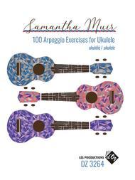Samantha Muir  Sheet Music 100 Arpeggio Exercises for Ukulele Song Lyrics Guitar Tabs Piano Music Notes Songbook