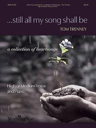 Tom Trenney  Sheet Music ...still all my song shall be: a collection of heartsongs Song Lyrics Guitar Tabs Piano Music Notes Songbook