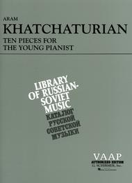 Aram Ilyich Khachaturian  Sheet Music 10 Pieces for the Young Pianist Song Lyrics Guitar Tabs Piano Music Notes Songbook