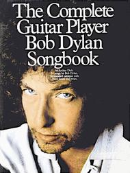 Bob Dylan: The Complete Guitar Player Bob Dylan Songbook
