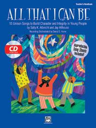 All That I Can Be - 15 Unison Songs to Build Character and Integrity in Young People