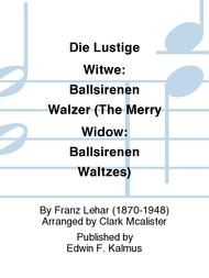Die Lustige Witwe: Ballsirenen Walzer (The Merry Widow: Ballsirenen Waltzes) sheet music