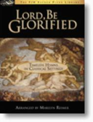 Lord, Be Glorified - Timeless Hymns in Classical Settings