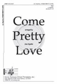 Come, Pretty Love