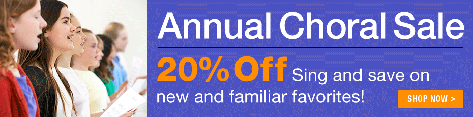 Annual Choral Sale - 20% off! Sing and save on thousands of choral favorites!