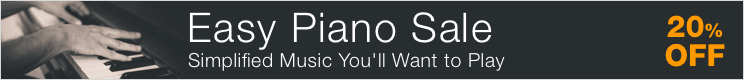 Easy Piano Music Sale - save 20% on simplified arrangements of piano sheet music!