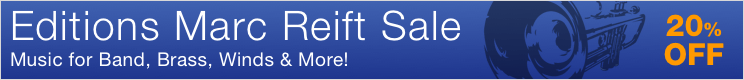 Editions Marc Reift Sale - save 20% on sheet music for concert band, brass band, and solo instruments!