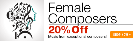 Female Composers Sale - 20% off exceptional sheet music from exceptional composers!