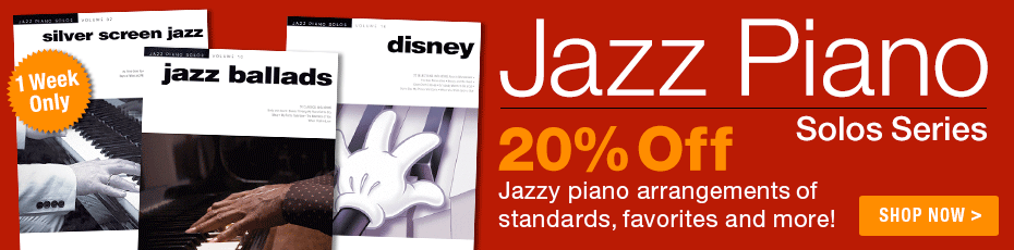 Jazz Piano Solos Series Sale - 20% off jazzy piano solo arrangements of standards, favorites and more!