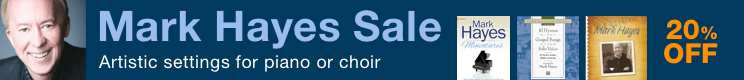 Mark Hayes Sale - 20% off sheet music for church and school!