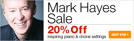 Mark Hayes Sale - 20% off inspiring sheet music for piano and choir!