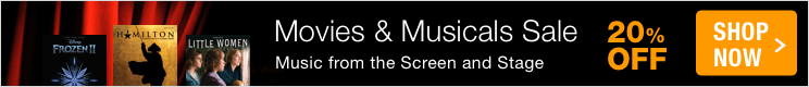 Movies & Musicals Sale - save 20% on sheet music from best-selling movies and musical theater!