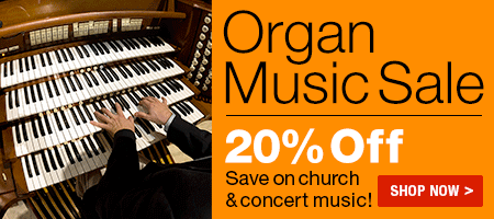Organ Music Sale - Save 20% on church & concert music!