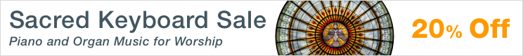 Sacred Keyboard Music Sale - 20% off piano solos and organ sheet music for church!