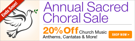 Sacred Choral Sale - Save 20% on church choral music including anthems, cantatas, worship songs, and masses!