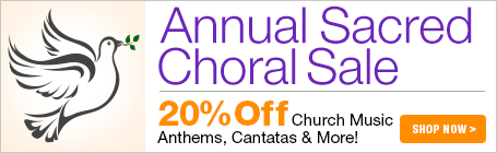 Sacred Choral Sale - 20% off anthems, cantatas, masses, worship music and more!