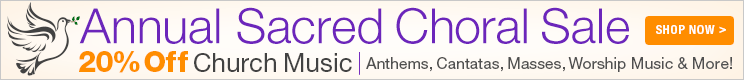 Sacred Choral Sale - 20% off church choral music including anthems, cantatas, worship songs, and masses