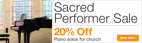Sacred Performer Series Sale - 20% off sacred traditional and contemporary piano solos for church service!